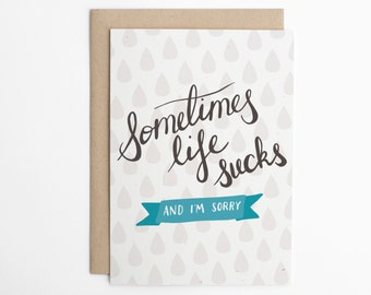 Funny Sympathy Card - Sometimes Life Sucks and I'm Sorry - Sympathy Card, Sorry Card, Feel Better Card, Commiseration Card/C-131