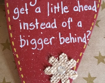 Why can't I get a little ahead instead of a bigger behind. Inspirational Funny Heart Message Sign