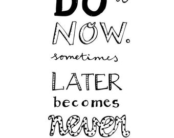 Quote: Do it Now. Sometimes Later becomes Never. print A4 of A5