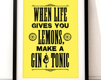 Kitchen art print, food and drink, gin and tonic, when life gives you lemons, typographic print, drinks print, g and t humor
