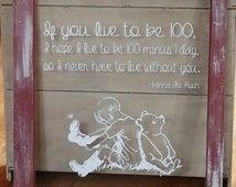If you live to be 100 i hope i live to be 100 minus 1 day so i never have to live without you.winnie pooh quote inspired interior wall decal