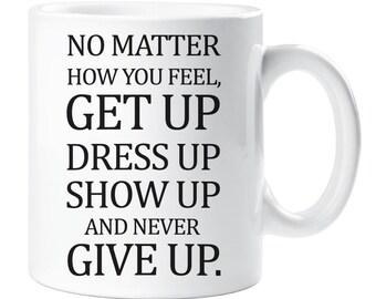 Inspirational Mug No Matter How You Feel Motivational Ceramic Cup Quote