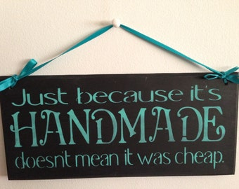 Just because its Handmade doesnt mean it was cheap,wood sign, funny sign,humourous,online shopper humour,custom colors