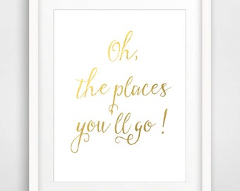 "Gold Foil Print ""Oh the places you'll go"" Instant Download Printable Word Art Dr Seuss Quote Print Nursery Wall Art Faux Gold Foil Wall Art"
