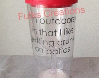 Im outdoorsy in that I like getting drunk on patios Wine tumbler
