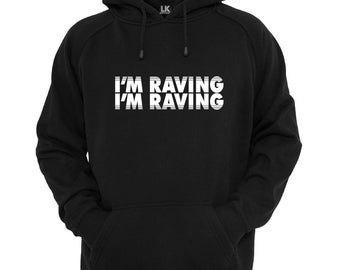 Men's I'm Raving I'm Raving Hoodie Old School Hoody Ravers Music Lyric Slogan Jumper