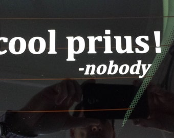 Cool Prius Said Nobody Ever! Funny Truck Hunting Diesel Vinyl Decal Sticker