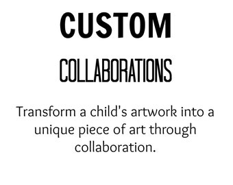 CUSTOM COLLABORATION - An original collaboration using your child's artwork