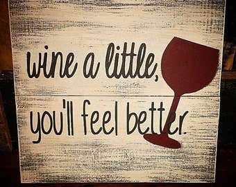Wine a Little, You'll Feel Better Hand Painted Wood Wine Sign