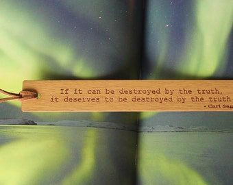 Oak Bookmark Carl Sagan If it can be destroyed by the truth, it deserves to be destroyed by the truth.