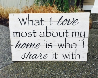 """What I Love Most About My Home Is Who I Share It With Rustic Wood Sign, Hand-painted - Wedding Gift - Housewarming Gift, Measures 30"""" x 21"""""""
