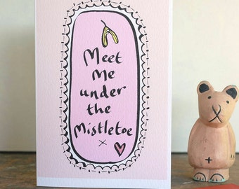 A Romantic Christmas card for a boyfriend or girlfriend, husband or wife, partner or object of lust! Meet me under the mistletoe x