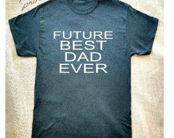 Future Best Dad Ever SHIRT New Dad Father Future Dad Shirt Gift Father To Be Shirt Fathers Day Dad Gift