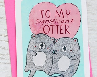 Valentine's Day Card, Anniversary Card - To My Significant Otter - Valentines Day Card