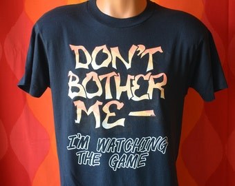 vintage 80s black t-shirt don't BOTHER me i'm watching the GAME funny joke tee Medium Large soft thin sports
