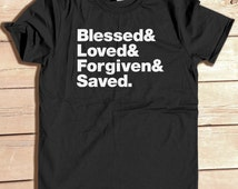 Blessed Loved Forgiven Saved christian tshirt religious gift jesus christ typography tshirt graphic tee Helvetica