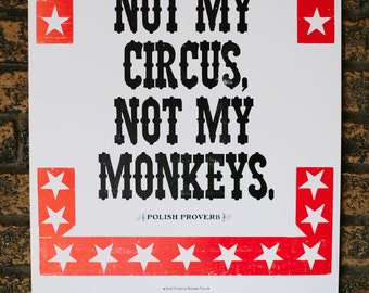 Not My Circus, Not My Monkeys Letterpress Polish Proverb Print