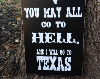 Texas Sign ~Gift For Texan ~Housewarming Gift ~Texas Gift~You May All Go To Hell And I Will Go To Texas Quote Custom Wood Sign~Davy Crockett