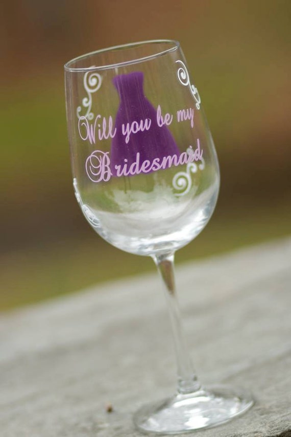 Will you be my Bridesmaid wine glass, date on the base, your choice of colors.  For Bridesmaids, Matron of honor or Maid of honor.  1 glass