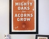 Mighty Oaks From Acorns Grow 18 x 24 Screen Print