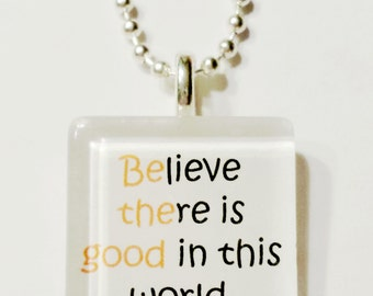 Believe there is good in this world  Be the good Glass Tile Pendant