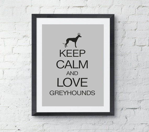 Greyhound Art, Keep Calm and Love Greyhounds, Modern Dog Silhouette Print, Wall Art
