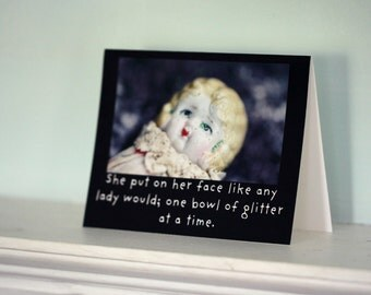 """Notecard Folded Photo Card With Envelope (1) Porcelain Doll Claudia """"She Put On Her Face Like Any Lady Would, One Bowl of Glitter At A Time"""""""