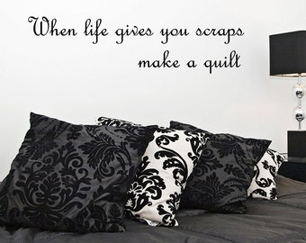 Vinyl Wall Decal When Life Gives You Scraps Make A Quilt Quilting Quote Vinyl Lettering (JR382)