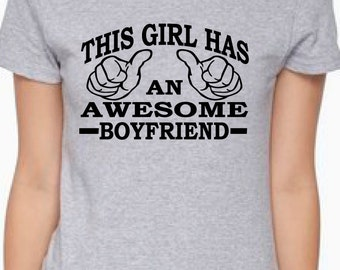 gift for girlfriend, anniversary gift for her, awesome boyfriend shirt for her, This girl has an awesome boyfriend, girlfriend gift, couples