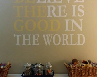 Believe There Is Good In The World Vinyl Lettering // Be The Good Wall Decal