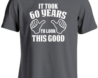 60th Birthday Gift for Man-It Took 60 Years To Look This Good