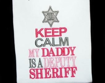 Keep Calm My Daddy or Mommy is a Deputy Sheriff Embroidered Saying Shirt or Bodysuit with Badge Law Enforcement Police-You Pick the Colors