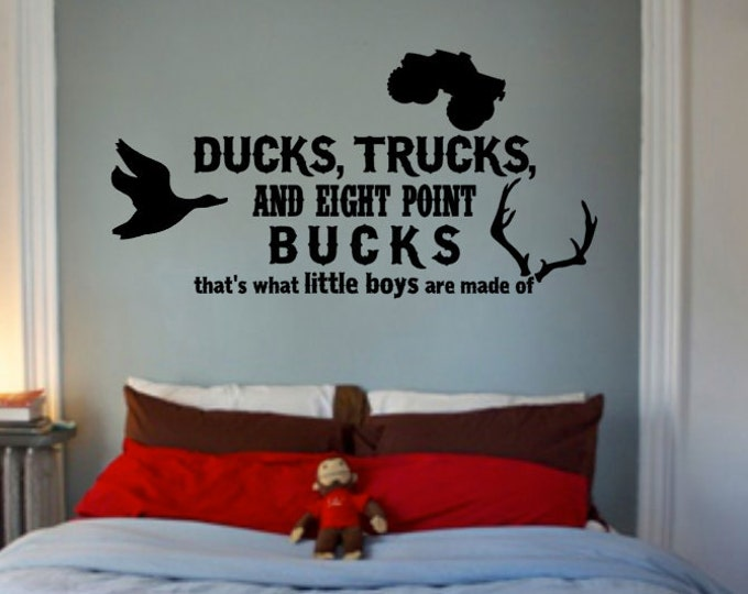 Ducks, Trucks and Eight Point Bucks That's What Little Boys (or Girls) Are Made Of - Vinyl Wall Quotes Bedroom Decor