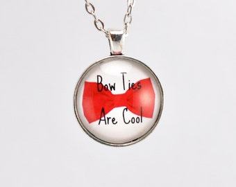 Bow Ties are Cool - Doctor Who Bow Tie Quote, Matt Smith Quote, Pendant Necklace or Keychain