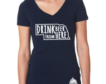 Craft Beer Shirt- Nebraska- NE- Drink Beer From Here- Women's v-neck