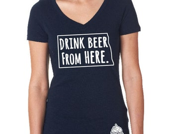 Craft Beer Shirt- North Dakota- ND- Drink Beer From Here- Women's v-neck t-shirt