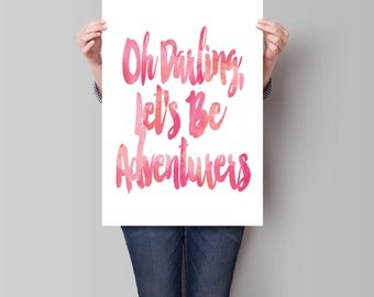 Oh Darling Lets Be Adventurers Print, Custom Watercolor, Motivational Wall, Art Print, Typographic Print, Inspirational Quote,  Watercolor