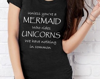 Unless you're a MERMAID who rides UNICORNS we have Nothing in Common screenprint Triblend Heather Tee Shirt
