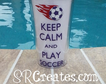 Keep Calm and Play Soccer Tumbler- 16  or 20 oz. Tumbler