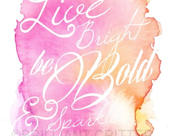 Watercolor Quote Print - Live Bright - Be Bold - Sparkle - Watercolor Word Art - Inspirational Quote Prints - Watercolor Typography Quote