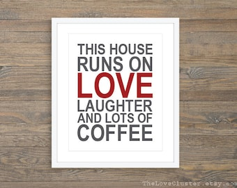 This House Runs on Love Laughter and Lots of Coffee House Rules Art Print - Typography Poster - Kitchen Art - 8x10 - Coffee Lover Print