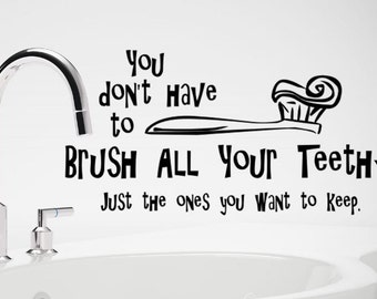 Funny Kids Bathroom Decal You Dont Have To Brush All Your Teeth Just The Ones You Want To Keep Bathroom Decal