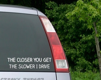 The Closer You Get The Slower I Drive Decal, Car Decal, Sarcasm, Humor, Funny, Tailgating Decal, Yeti Decal, Custom Vinyl Decal, Truck Decal