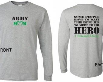 Army Mom Shirt.  I raised my hero.  Long sleeves.