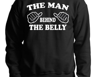 The Man Behind The Belly Sweatshirt Dad Maternity Sweater Gift For Future Dad