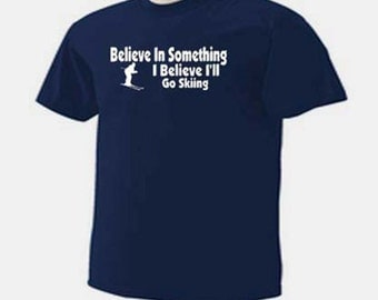 SKIING BELIEVE In SOMETHING I Believe I'll Go Skiing Downhill Skier T-Shirt