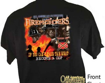 Firefighters If You Can't Take The Heat Become A Cop Fireman T-Shirt