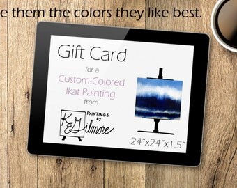 Gift Certificate ecard for a custom colored ikat painting on 20inX20in cotton canvas. Let your loved one choose the colors.