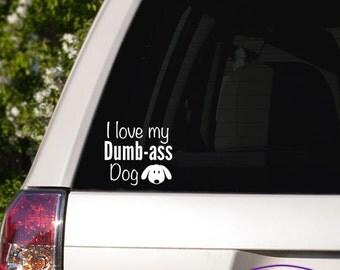 I Love my Dumb-Ass Dog Window Decal