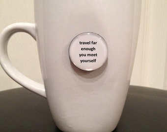 Quote | Mug | Magnet | Travel Far Enough You Meet Yourself - David Mitchell